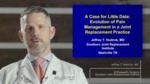 A Case for Little Data: Evolution of Pain Management in a Joint Replacement Practice by Jeffrey T. Hodrick MD